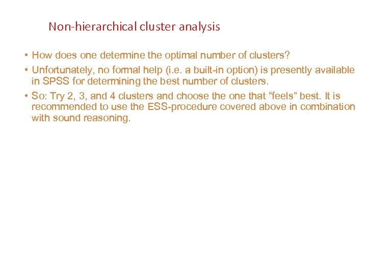 Non-hierarchical cluster analysis • How does one determine the optimal number of clusters? •