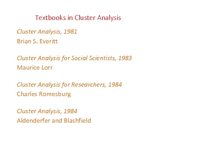 Textbooks in Cluster Analysis, 1981 Brian S. Everitt Cluster Analysis for Social Scientists, 1983