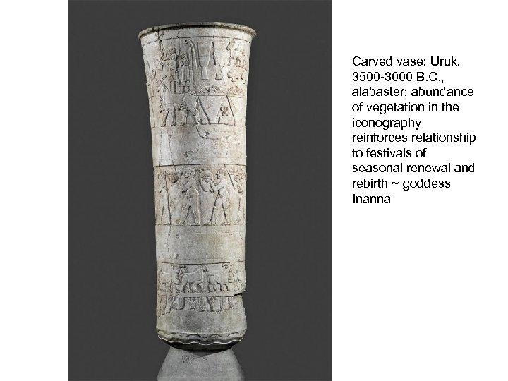 Carved vase; Uruk, 3500 -3000 B. C. , alabaster; abundance of vegetation in the