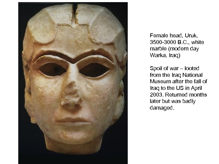 Female head, Uruk, 3500 -3000 B. C. , white marble (modern day Warka, Iraq)