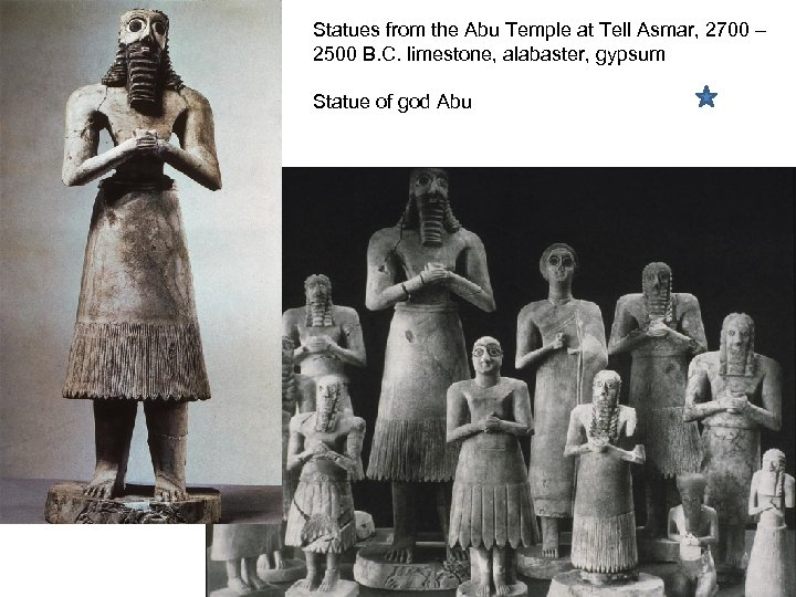 Statues from the Abu Temple at Tell Asmar, 2700 – 2500 B. C. limestone,