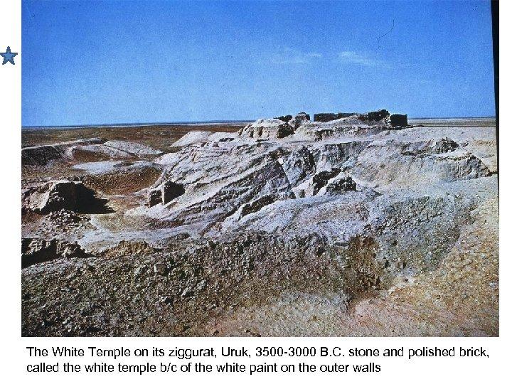 The White Temple on its ziggurat, Uruk, 3500 -3000 B. C. stone and polished