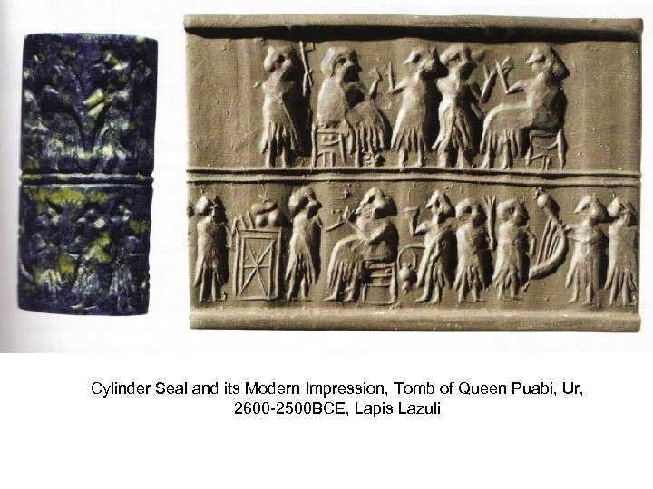 Cylinder Seal and its Modern Impression, Tomb of Queen Puabi, Ur, 2600 -2500 BCE,