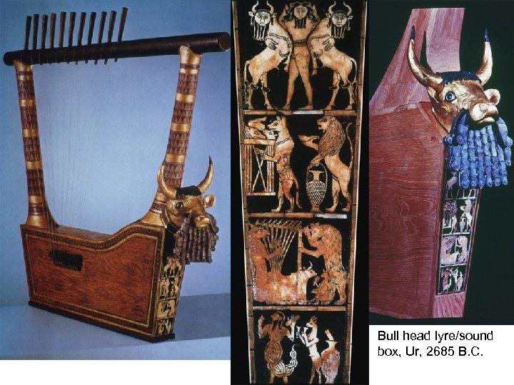Bull head lyre/sound box, Ur, 2685 B. C.
