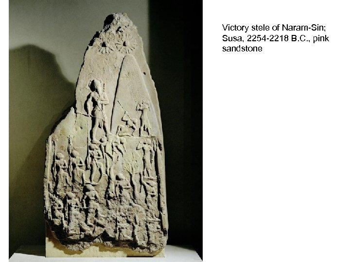 Victory stele of Naram-Sin; Susa, 2254 -2218 B. C. , pink sandstone