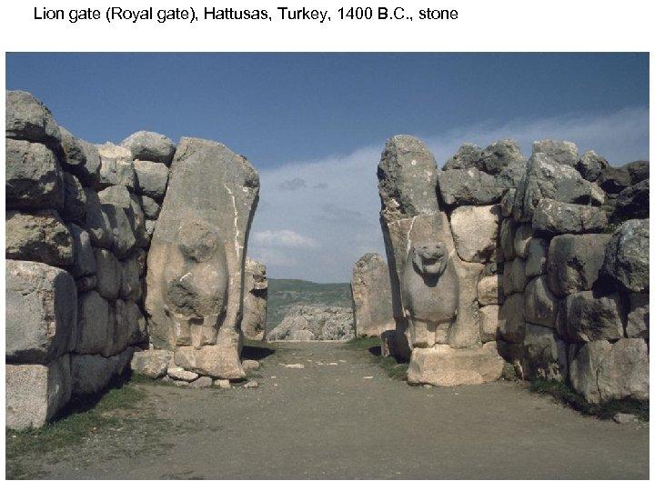 Lion gate (Royal gate), Hattusas, Turkey, 1400 B. C. , stone