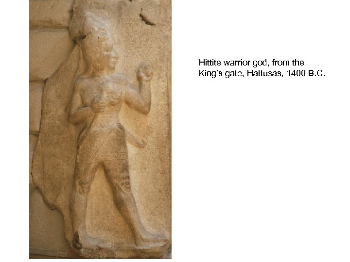 Hittite warrior god, from the King's gate, Hattusas, 1400 B. C.