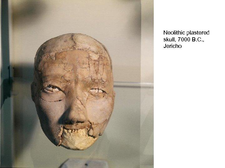 Neolithic plastered skull, 7000 B. C. , Jericho