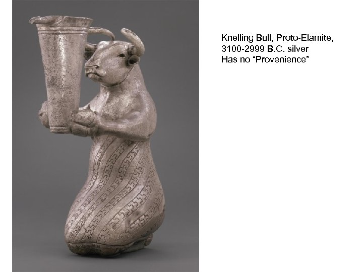 "Knelling Bull, Proto-Elamite, 3100 -2999 B. C. silver Has no ""Provenience"""