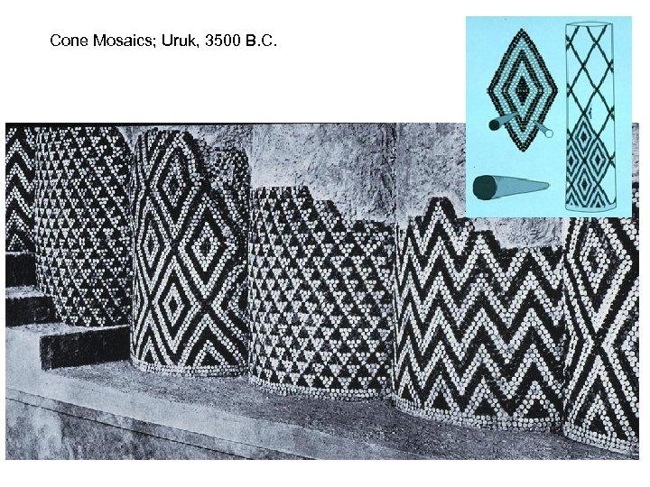 Cone Mosaics; Uruk, 3500 B. C.