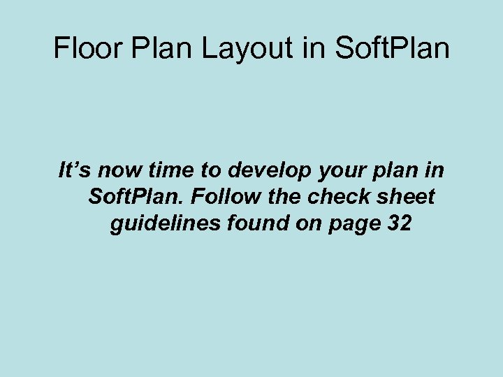 Floor Plan Layout in Soft. Plan It's now time to develop your plan in