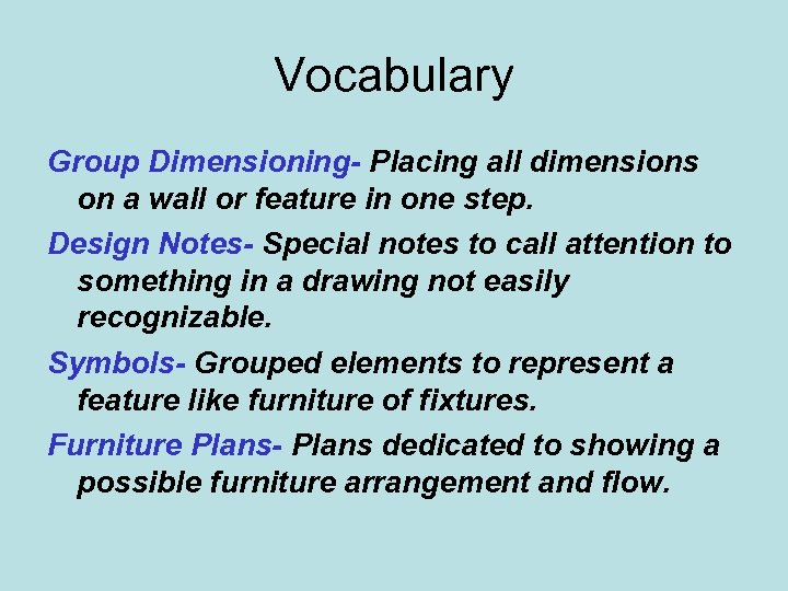 Vocabulary Group Dimensioning- Placing all dimensions on a wall or feature in one step.