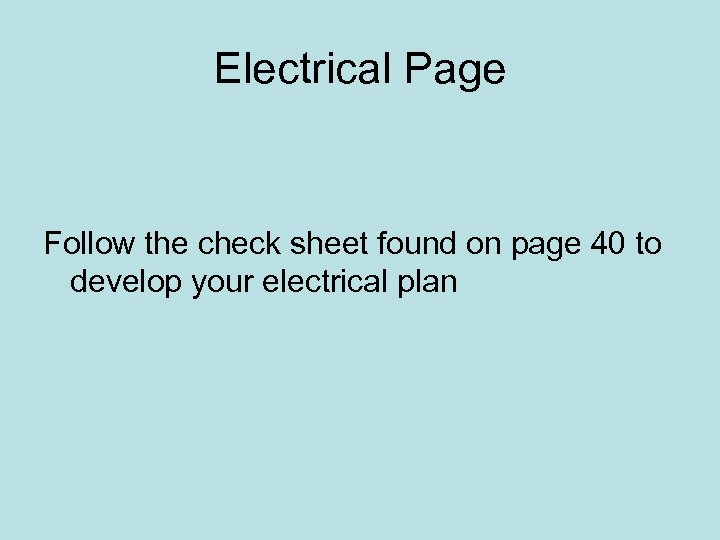 Electrical Page Follow the check sheet found on page 40 to develop your electrical