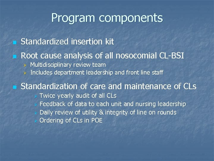 Program components n Standardized insertion kit n Root cause analysis of all nosocomial CL-BSI