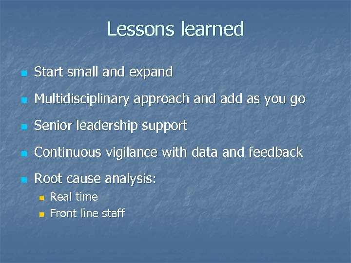 Lessons learned n Start small and expand n Multidisciplinary approach and add as you