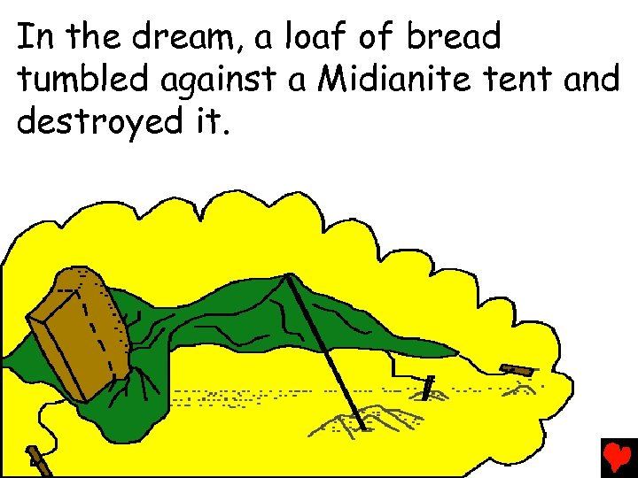 In the dream, a loaf of bread tumbled against a Midianite tent and destroyed