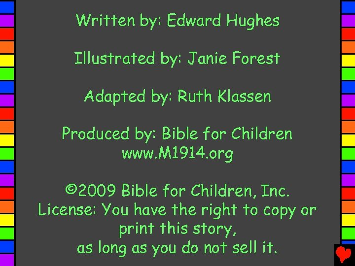 Written by: Edward Hughes Illustrated by: Janie Forest Adapted by: Ruth Klassen Produced by: