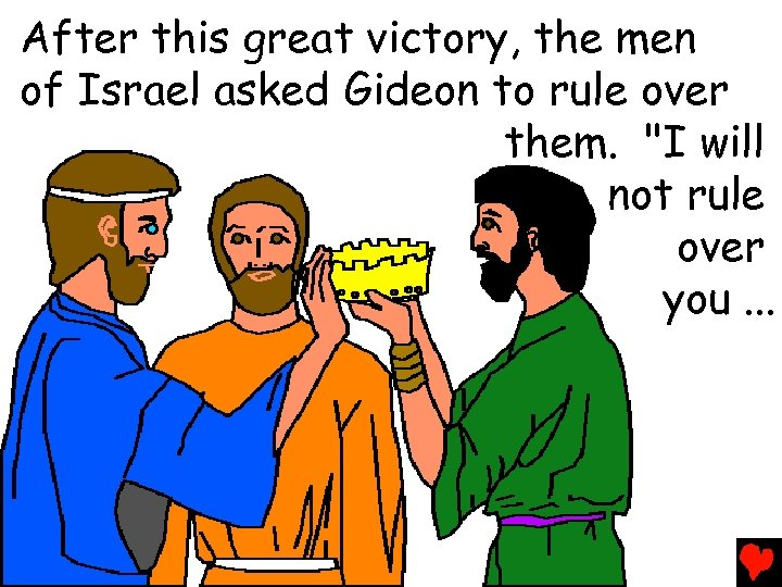 After this great victory, the men of Israel asked Gideon to rule over them.