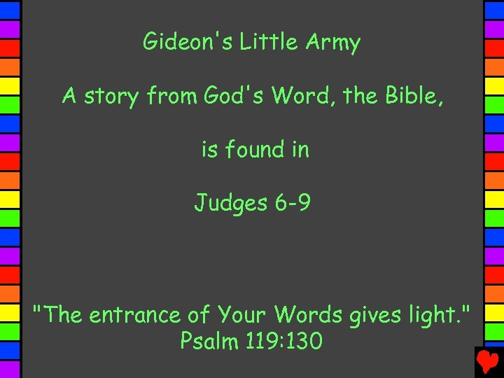 Gideon's Little Army A story from God's Word, the Bible, is found in Judges