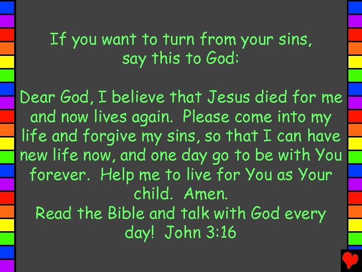 If you want to turn from your sins, say this to God: Dear God,