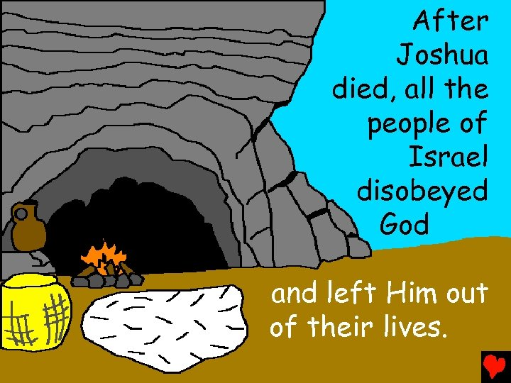 After Joshua died, all the people of Israel disobeyed God and left Him out