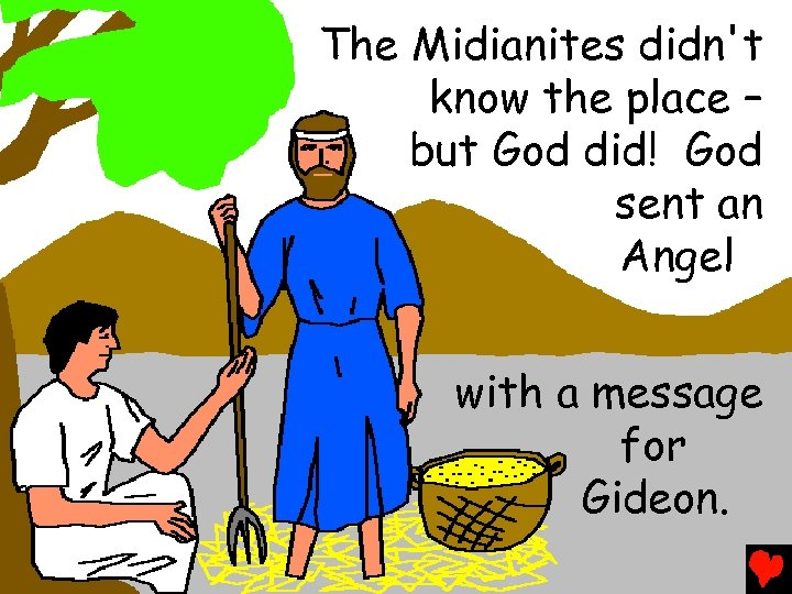 The Midianites didn't know the place – but God did! God sent an Angel