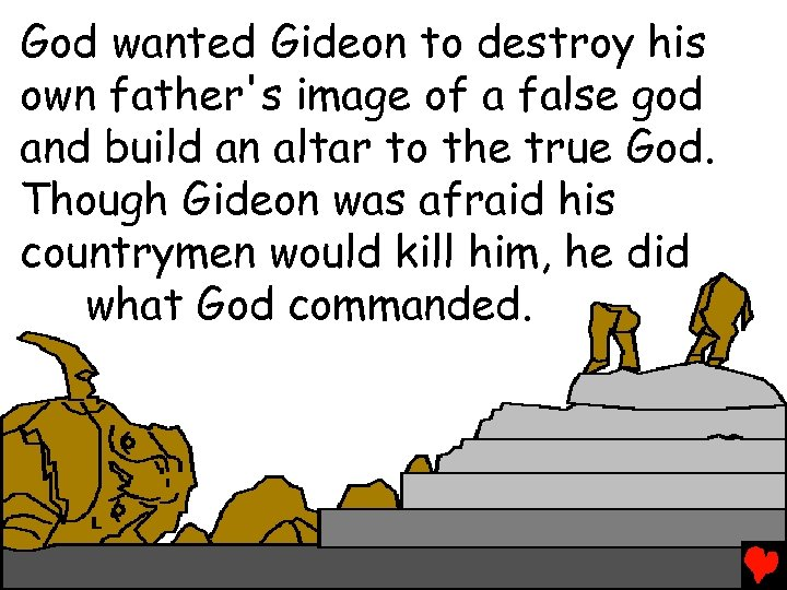 God wanted Gideon to destroy his own father's image of a false god and