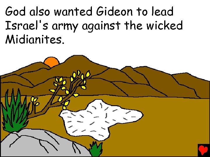 God also wanted Gideon to lead Israel's army against the wicked Midianites.