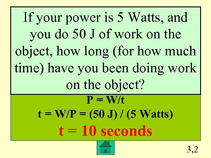 If your power is 5 Watts, and you do 50 J of work on