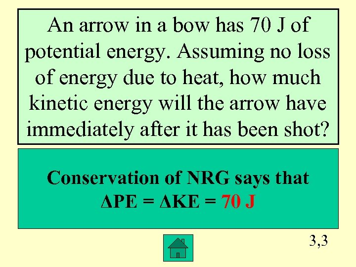 An arrow in a bow has 70 J of potential energy. Assuming no loss