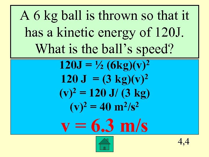 A 6 kg ball is thrown so that it has a kinetic energy of