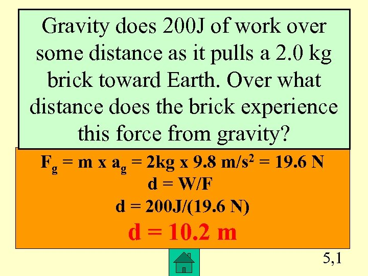 Gravity does 200 J of work over some distance as it pulls a 2.