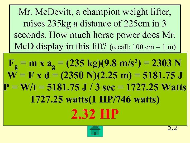 Mr. Mc. Devitt, a champion weight lifter, raises 235 kg a distance of 225