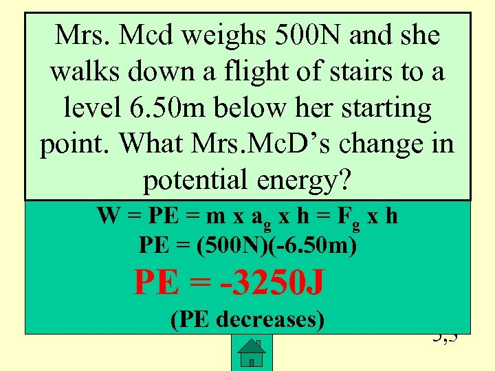 Mrs. Mcd weighs 500 N and she walks down a flight of stairs to