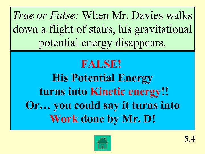 True or False: When Mr. Davies walks down a flight of stairs, his gravitational