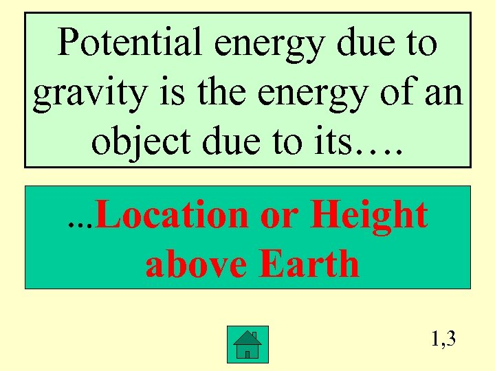 Potential energy due to gravity is the energy of an object due to its….