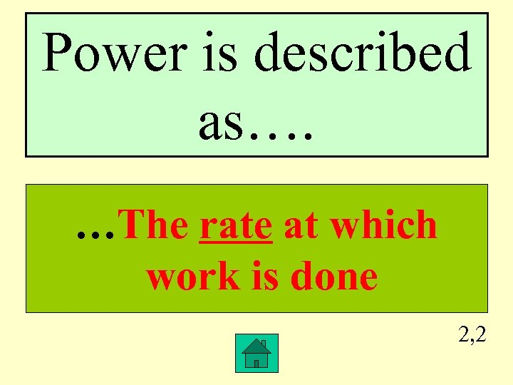 Power is described as…. …The rate at which work is done 2, 2