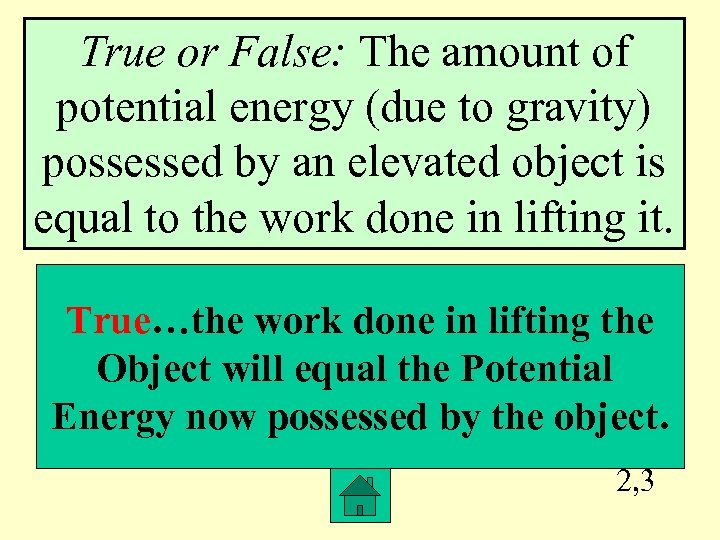 True or False: The amount of potential energy (due to gravity) possessed by an