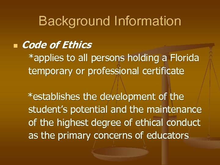 Background Information n Code of Ethics *applies to all persons holding a Florida temporary