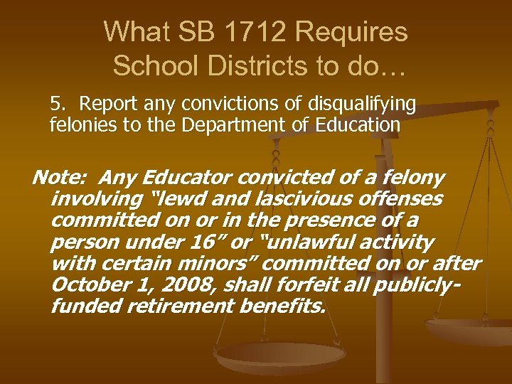 What SB 1712 Requires School Districts to do… 5. Report any convictions of disqualifying