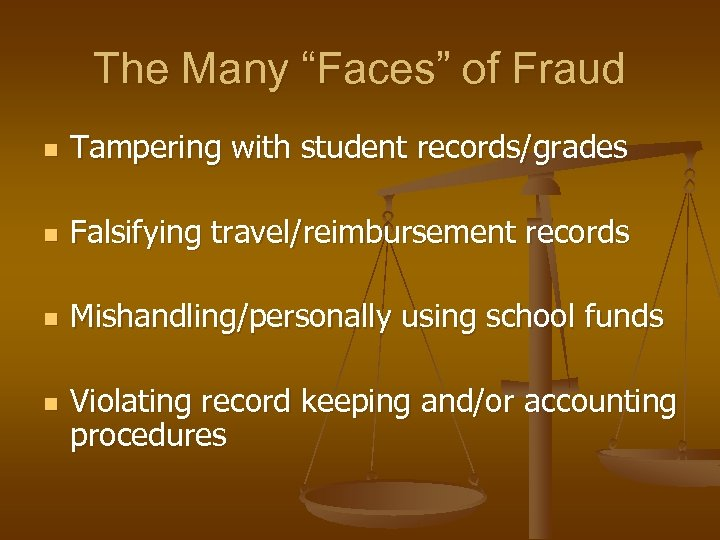 """The Many """"Faces"""" of Fraud n Tampering with student records/grades n Falsifying travel/reimbursement records"""