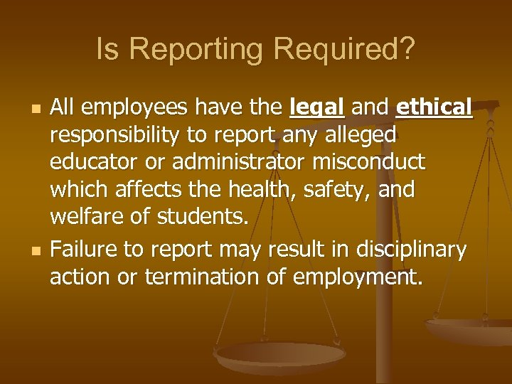 Is Reporting Required? n n All employees have the legal and ethical responsibility to