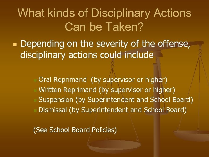 What kinds of Disciplinary Actions Can be Taken? n Depending on the severity of