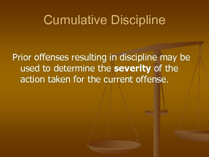Cumulative Discipline Prior offenses resulting in discipline may be used to determine the severity