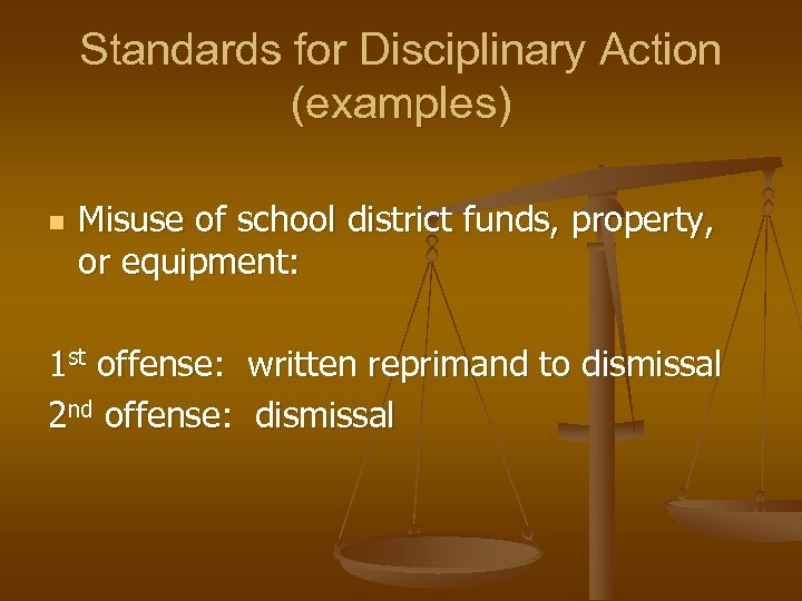 Standards for Disciplinary Action (examples) n Misuse of school district funds, property, or equipment: