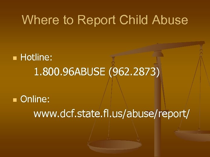 Where to Report Child Abuse n Hotline: 1. 800. 96 ABUSE (962. 2873) n