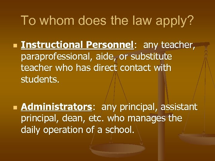 To whom does the law apply? n n Instructional Personnel: any teacher, paraprofessional, aide,