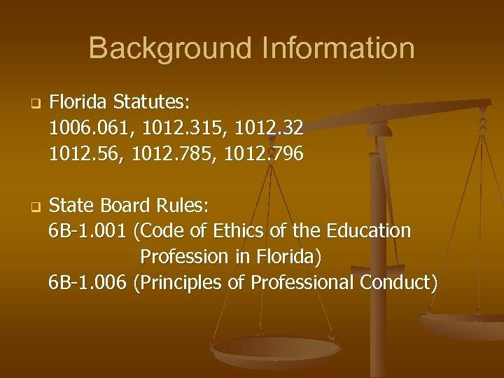 Background Information Florida Statutes: 1006. 061, 1012. 315, 1012. 32 1012. 56, 1012. 785,
