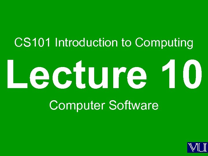 CS 101 Introduction to Computing Lecture 10 Computer Software