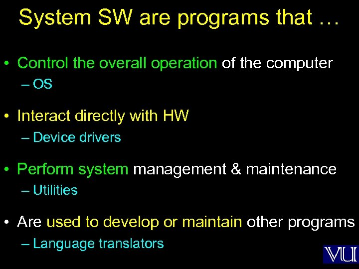 System SW are programs that … • Control the overall operation of the computer